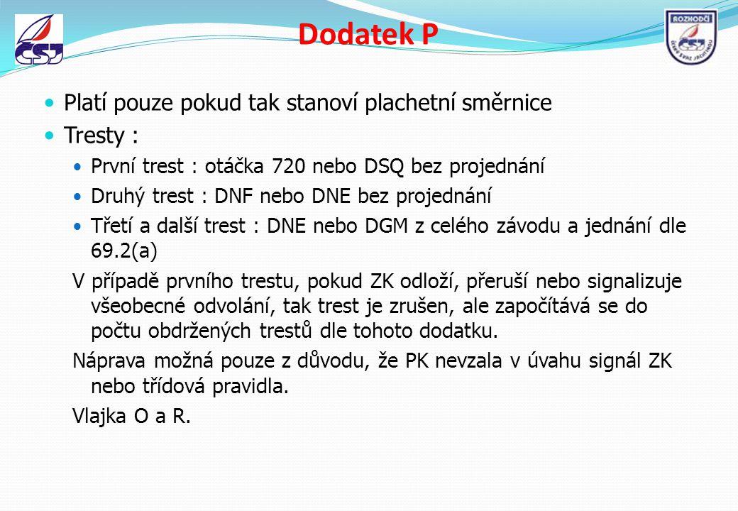 Dodatek P Platí pouze pokud tak stanoví plachetní směrnice Tresty : První trest : otáčka 720 nebo DSQ bez projednání Druhý trest : DNF nebo DNE bez pr