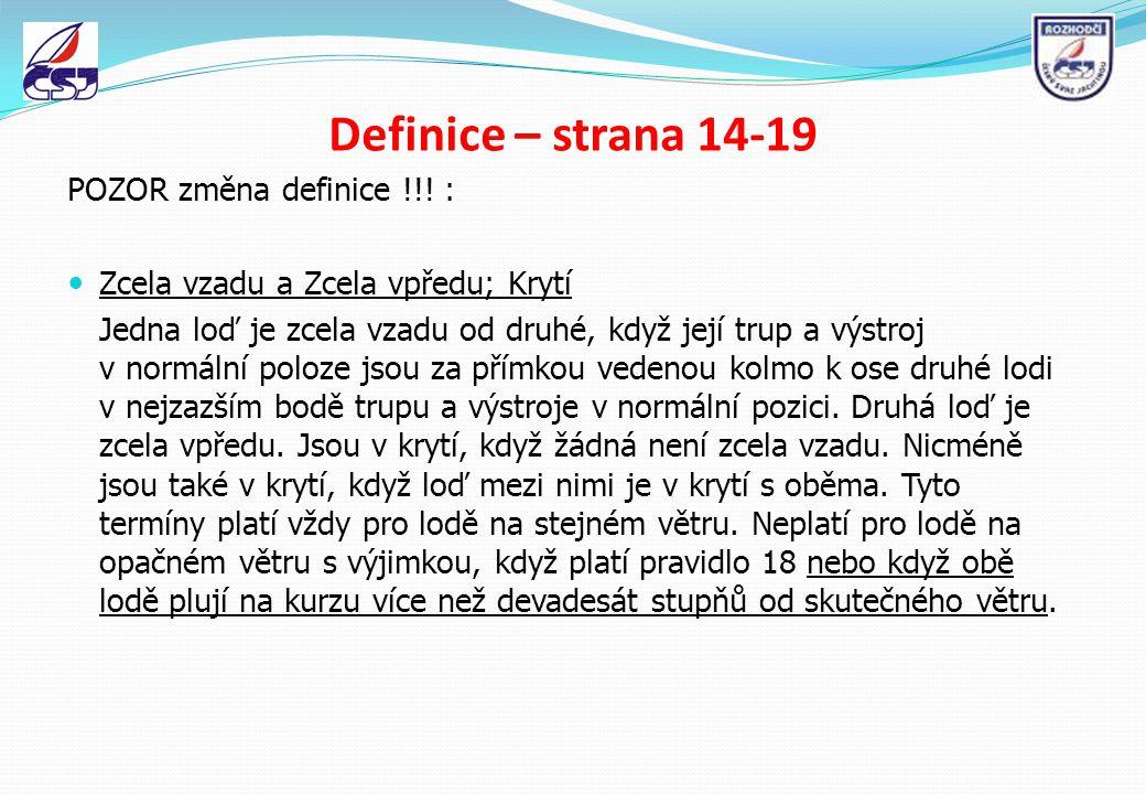 Definice – strana 14-19 POZOR změna definice !!! : Zcela vzadu a Zcela vpředu; Krytí Jedna loď je zcela vzadu od druhé, když její trup a výstroj v nor