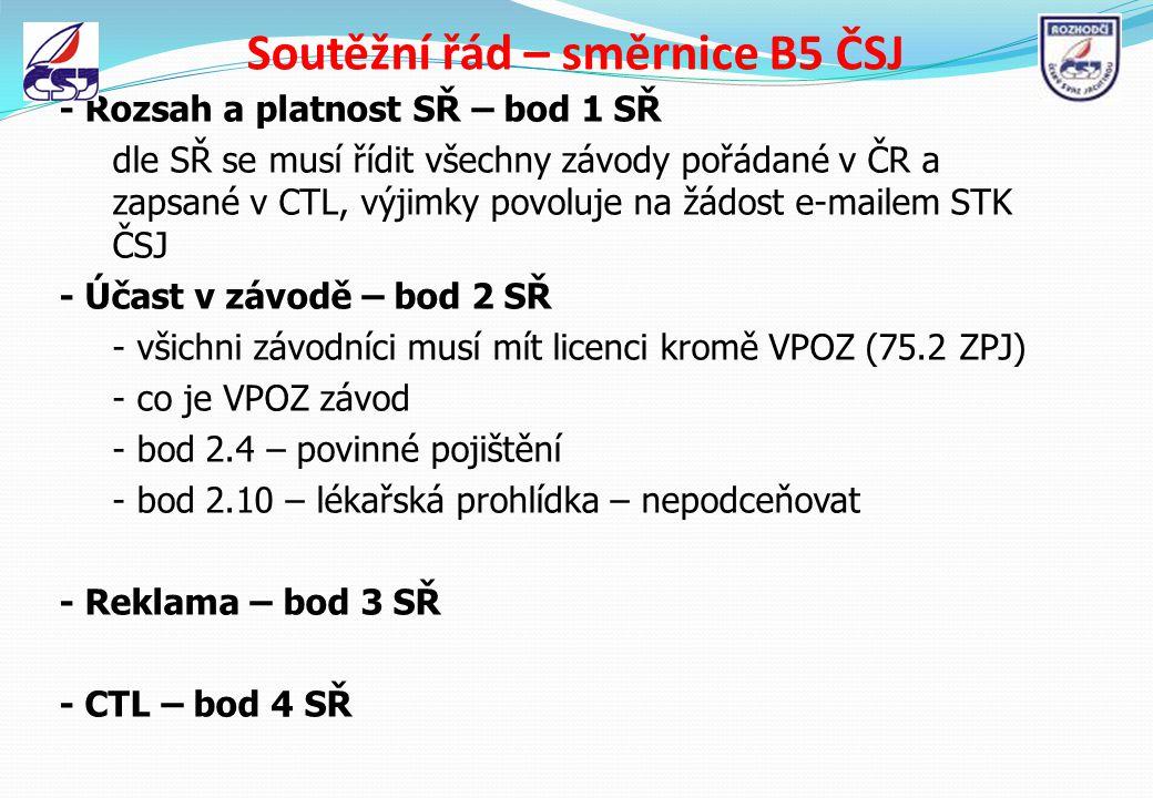 Soutěžní řád – směrnice B5 ČSJ - Rozsah a platnost SŘ – bod 1 SŘ dle SŘ se musí řídit všechny závody pořádané v ČR a zapsané v CTL, výjimky povoluje n