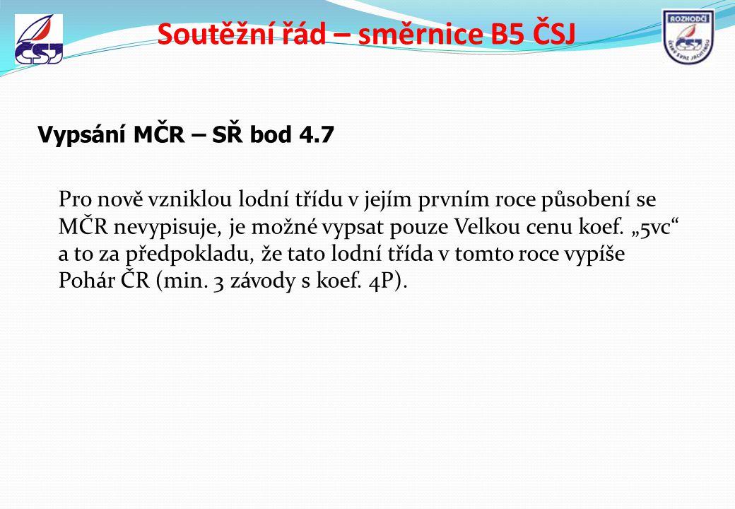Soutěžní řád – směrnice B5 ČSJ Vypsání MČR – SŘ bod 4.7 Pro nově vzniklou lodní třídu v jejím prvním roce působení se MČR nevypisuje, je možné vypsat