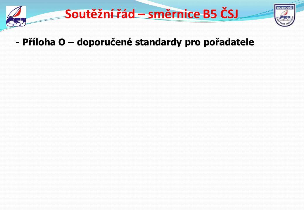 Soutěžní řád – směrnice B5 ČSJ - Příloha O – doporučené standardy pro pořadatele