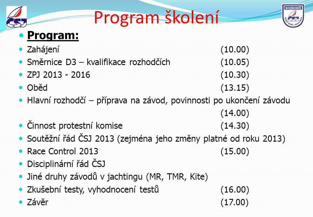 Program školení Program: Zahájení(10.00) Směrnice D3 – kvalifikace rozhodčích(10.05) ZPJ 2013 - 2016 (10.30) Oběd(13.15) Hlavní rozhodčí – příprava na