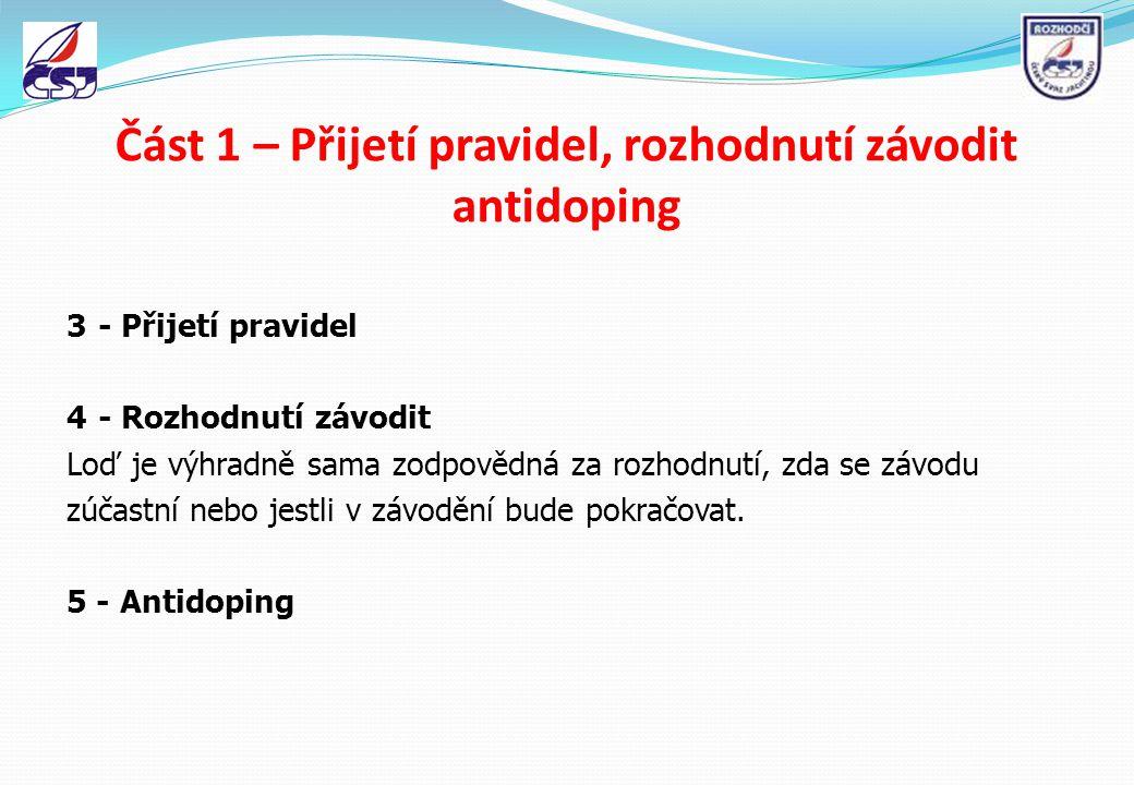 Část 1 – Přijetí pravidel, rozhodnutí závodit antidoping 3- Přijetí pravidel 4- Rozhodnutí závodit Loď je výhradně sama zodpovědná za rozhodnutí, zda