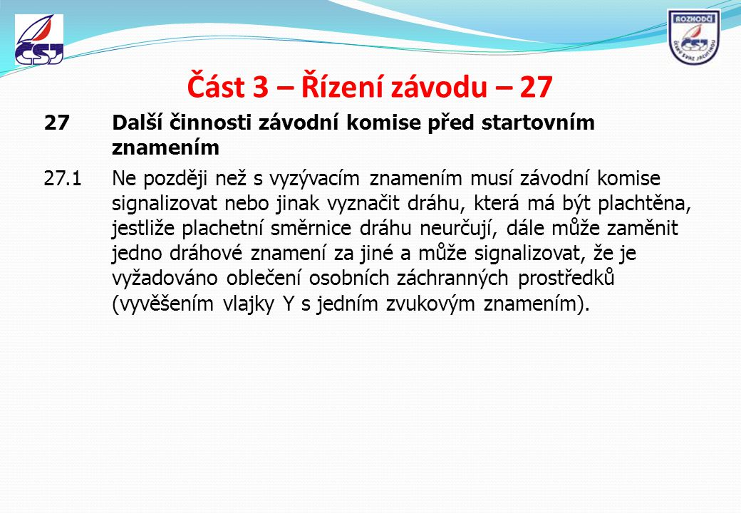 Část 3 – Řízení závodu – 27 27 Další činnosti závodní komise před startovním znamením 27.1Ne později než s vyzývacím znamením musí závodní komise sign