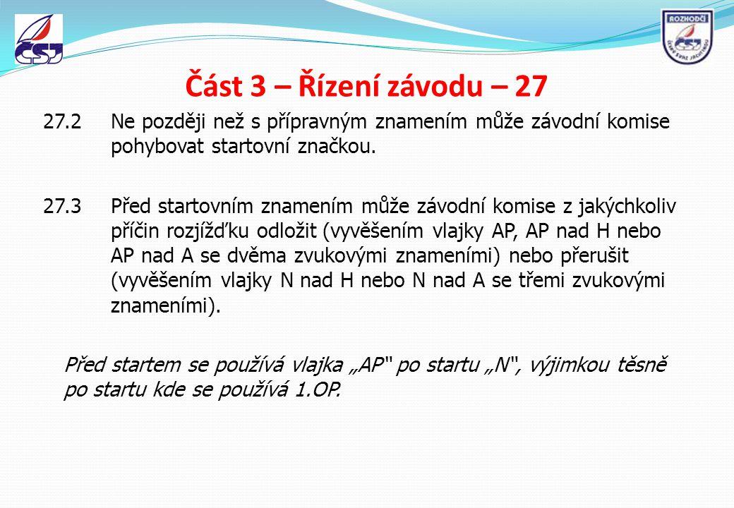 Část 3 – Řízení závodu – 27 27.2Ne později než s přípravným znamením může závodní komise pohybovat startovní značkou. 27.3Před startovním znamením můž