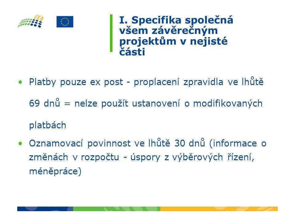 I. Specifika společná všem závěrečným projektům v nejisté části Platby pouze ex post - proplacení zpravidla ve lhůtě 69 dnů = nelze použít ustanovení