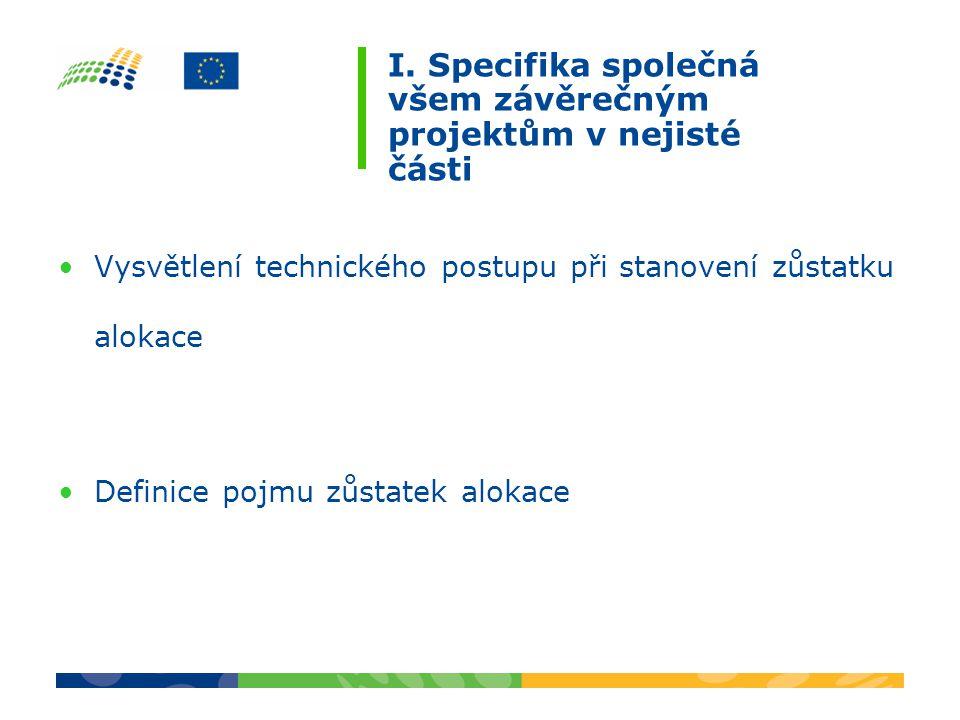 I. Specifika společná všem závěrečným projektům v nejisté části Vysvětlení technického postupu při stanovení zůstatku alokace Definice pojmu zůstatek
