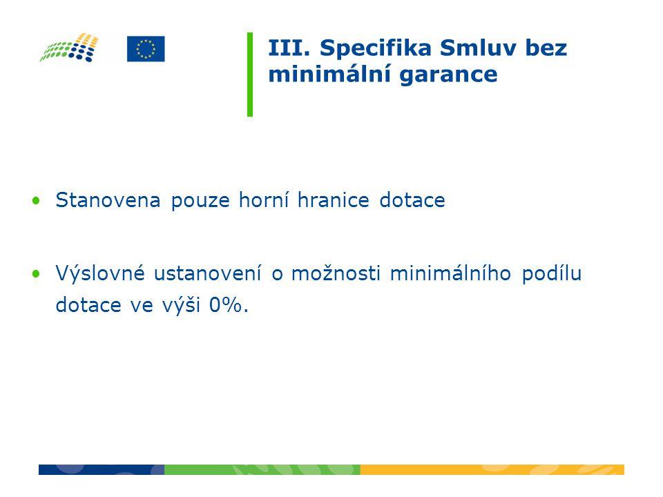 III. Specifika Smluv bez minimální garance Stanovena pouze horní hranice dotace Výslovné ustanovení o možnosti minimálního podílu dotace ve výši 0%.
