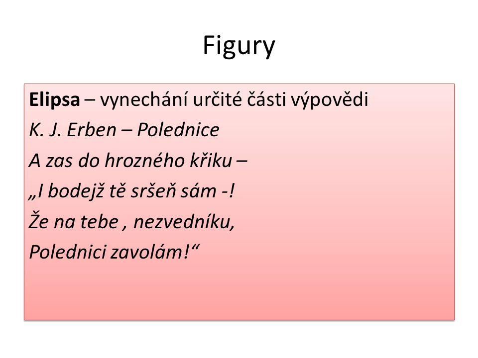 """Figury Elipsa – vynechání určité části výpovědi K. J. Erben – Polednice A zas do hrozného křiku – """"I bodejž tě sršeň sám -! Že na tebe, nezvedníku, Po"""