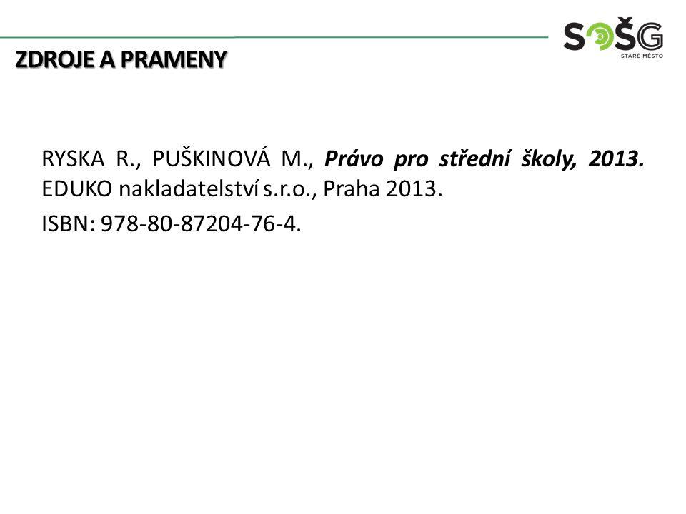 ZDROJE A PRAMENY RYSKA R., PUŠKINOVÁ M., Právo pro střední školy, 2013. EDUKO nakladatelství s.r.o., Praha 2013. ISBN: 978-80-87204-76-4.