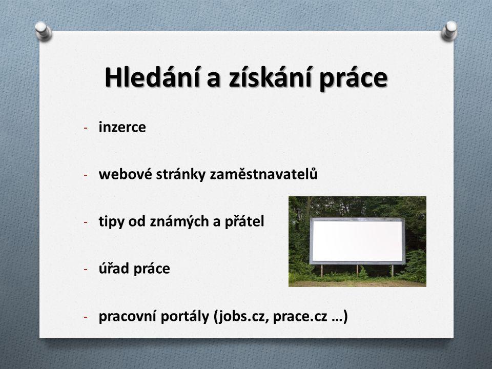 Hledání a získání práce - inzerce - webové stránky zaměstnavatelů - tipy od známých a přátel - úřad práce - pracovní portály (jobs.cz, prace.cz …)