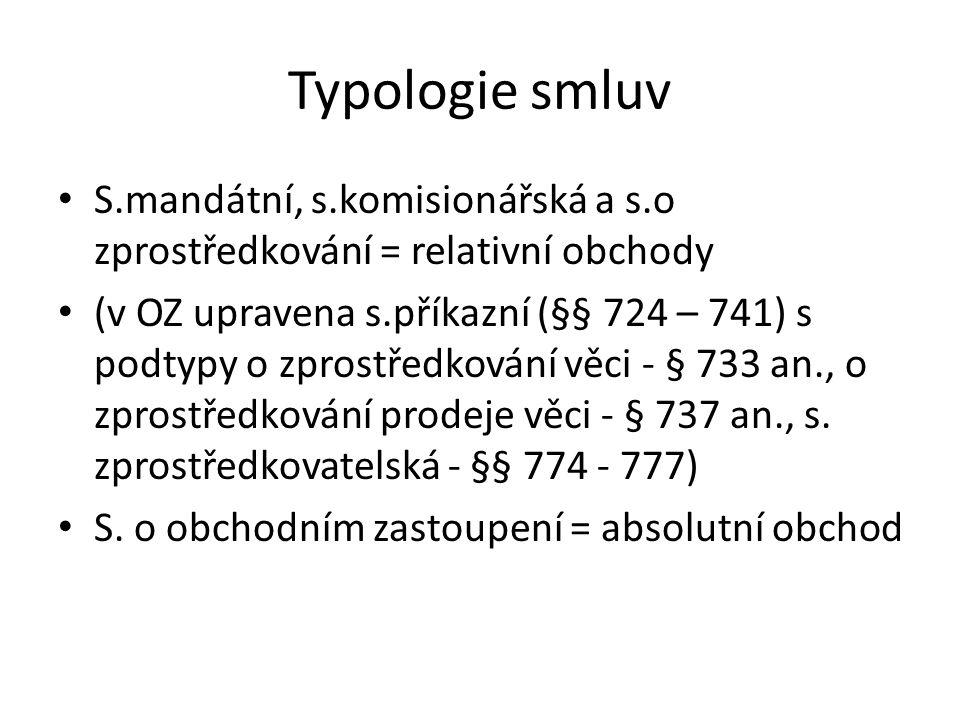 Typologie smluv S.mandátní, s.komisionářská a s.o zprostředkování = relativní obchody (v OZ upravena s.příkazní (§§ 724 – 741) s podtypy o zprostředko