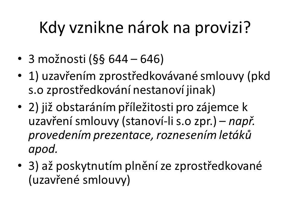 Kdy vznikne nárok na provizi? 3 možnosti (§§ 644 – 646) 1) uzavřením zprostředkovávané smlouvy (pkd s.o zprostředkování nestanoví jinak) 2) již obstar