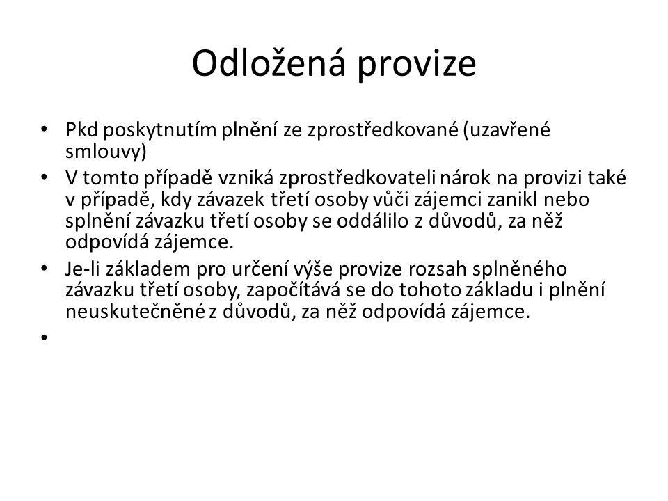 Odložená provize Pkd poskytnutím plnění ze zprostředkované (uzavřené smlouvy) V tomto případě vzniká zprostředkovateli nárok na provizi také v případě