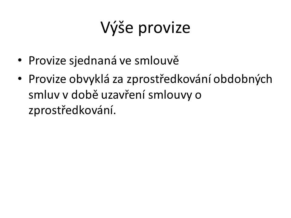 Výše provize Provize sjednaná ve smlouvě Provize obvyklá za zprostředkování obdobných smluv v době uzavření smlouvy o zprostředkování.