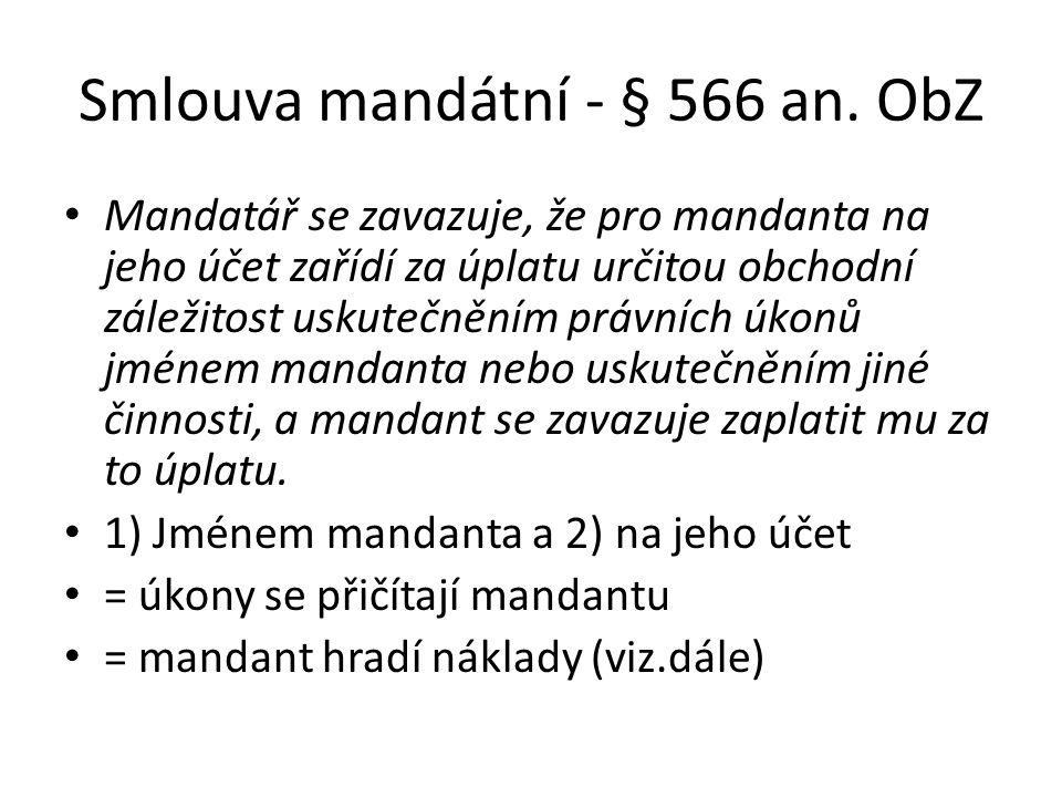 Smlouva mandátní - § 566 an. ObZ Mandatář se zavazuje, že pro mandanta na jeho účet zařídí za úplatu určitou obchodní záležitost uskutečněním právních
