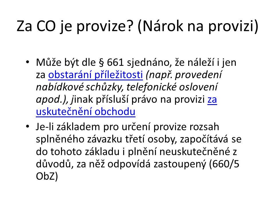 Za CO je provize? (Nárok na provizi) Může být dle § 661 sjednáno, že náleží i jen za obstarání příležitosti (např. provedení nabídkové schůzky, telefo