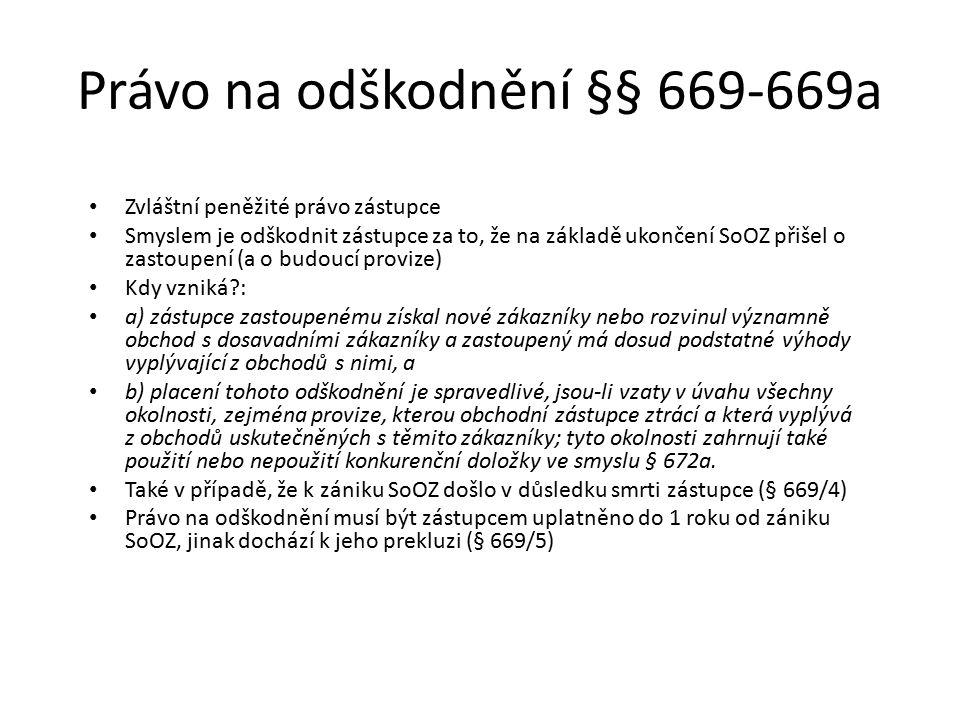 Právo na odškodnění §§ 669-669a Zvláštní peněžité právo zástupce Smyslem je odškodnit zástupce za to, že na základě ukončení SoOZ přišel o zastoupení