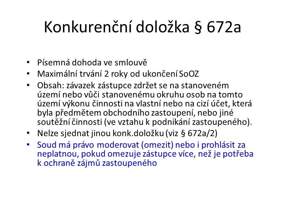 Konkurenční doložka § 672a Písemná dohoda ve smlouvě Maximální trvání 2 roky od ukončení SoOZ Obsah: závazek zástupce zdržet se na stanoveném území ne