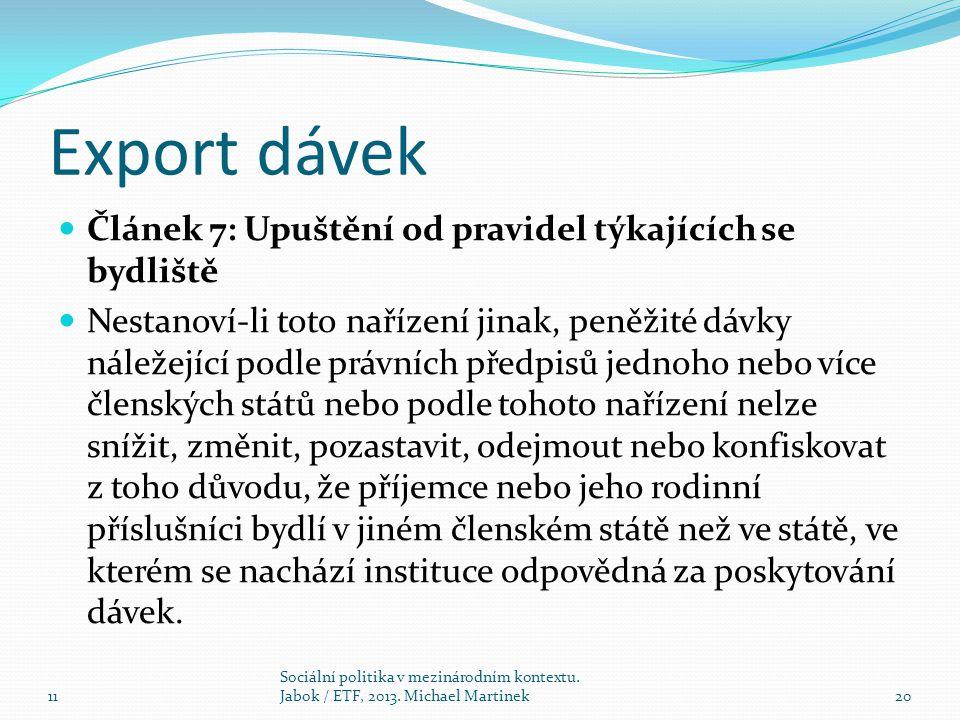 Export dávek Článek 7: Upuštění od pravidel týkajících se bydliště Nestanoví-li toto nařízení jinak, peněžité dávky náležející podle právních předpisů