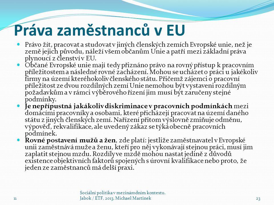 Práva zaměstnanců v EU Právo žít, pracovat a studovat v jiných členských zemích Evropské unie, než je země jejich původu, náleží všem občanům Unie a p
