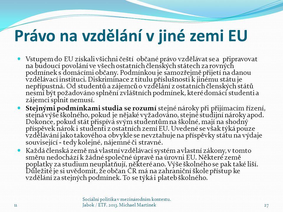 Právo na vzdělání v jiné zemi EU Vstupem do EU získali všichni čeští občané právo vzdělávat se a připravovat na budoucí povolání ve všech ostatních členských státech za rovných podmínek s domácími občany.