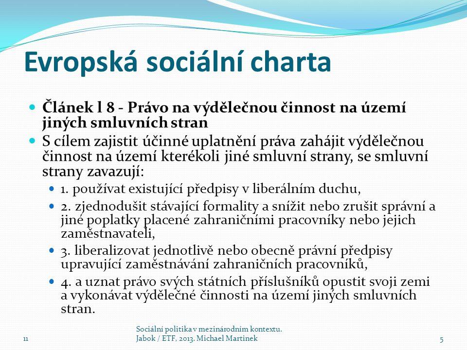 Evropská sociální charta Článek l 8 - Právo na výdělečnou činnost na území jiných smluvních stran S cílem zajistit účinné uplatnění práva zahájit výdělečnou činnost na území kterékoli jiné smluvní strany, se smluvní strany zavazují: 1.