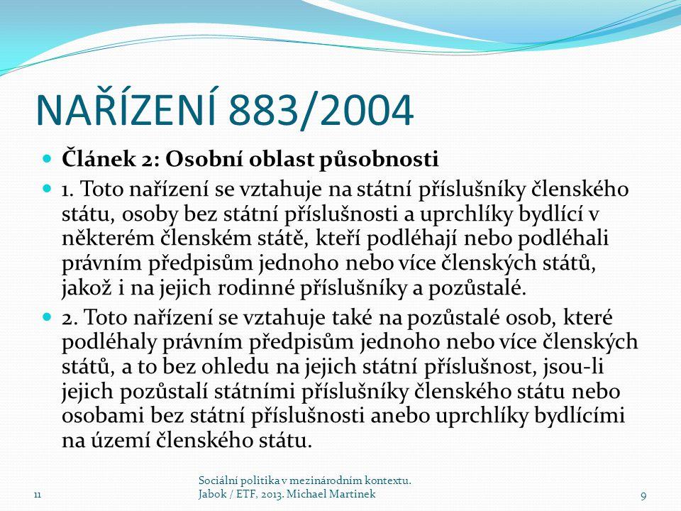 NAŘÍZENÍ 883/2004 Článek 2: Osobní oblast působnosti 1. Toto nařízení se vztahuje na státní příslušníky členského státu, osoby bez státní příslušnosti