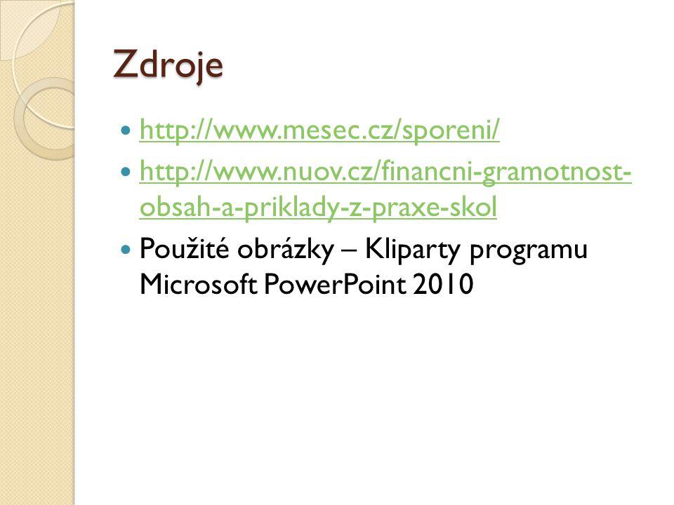 Zdroje http://www.mesec.cz/sporeni/ http://www.nuov.cz/financni-gramotnost- obsah-a-priklady-z-praxe-skol http://www.nuov.cz/financni-gramotnost- obsa