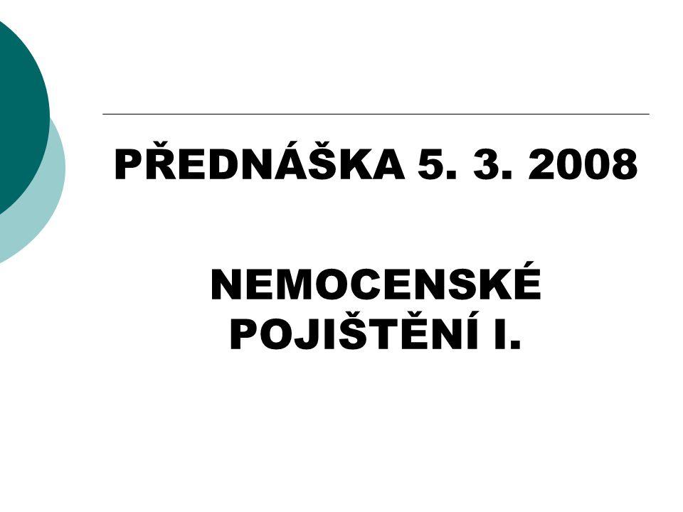 PŘEDNÁŠKA 5. 3. 2008 NEMOCENSKÉ POJIŠTĚNÍ I.