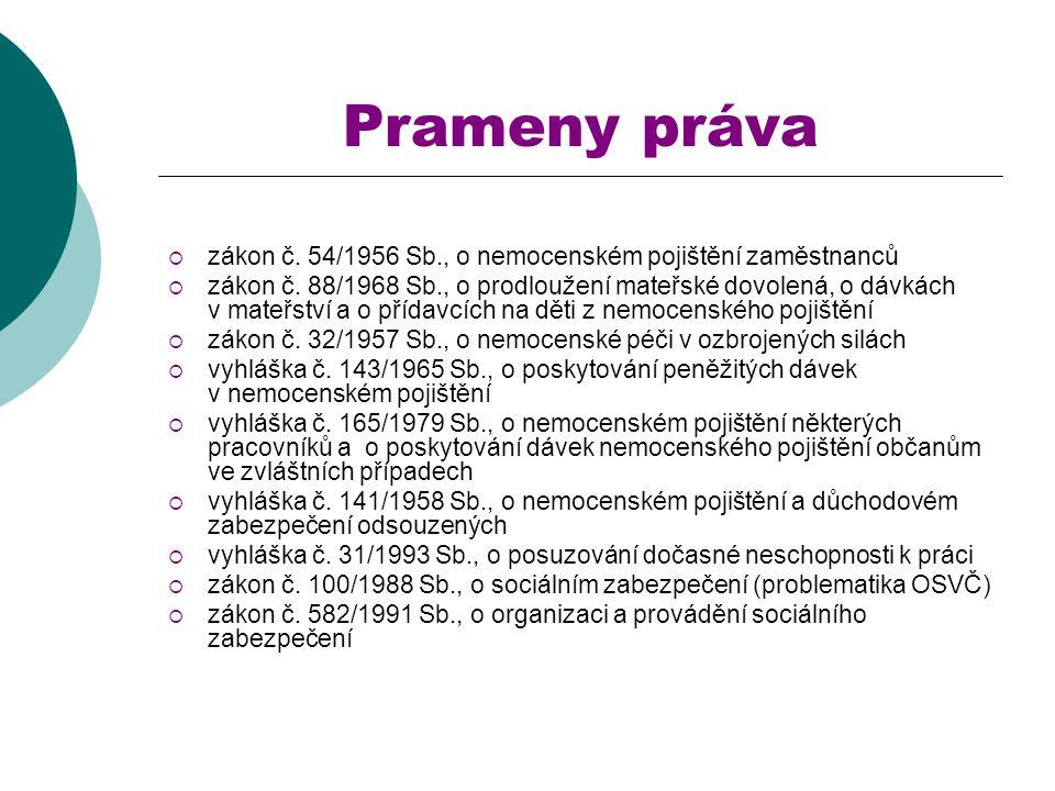 Prameny práva  zákon č.54/1956 Sb., o nemocenském pojištění zaměstnanců  zákon č.