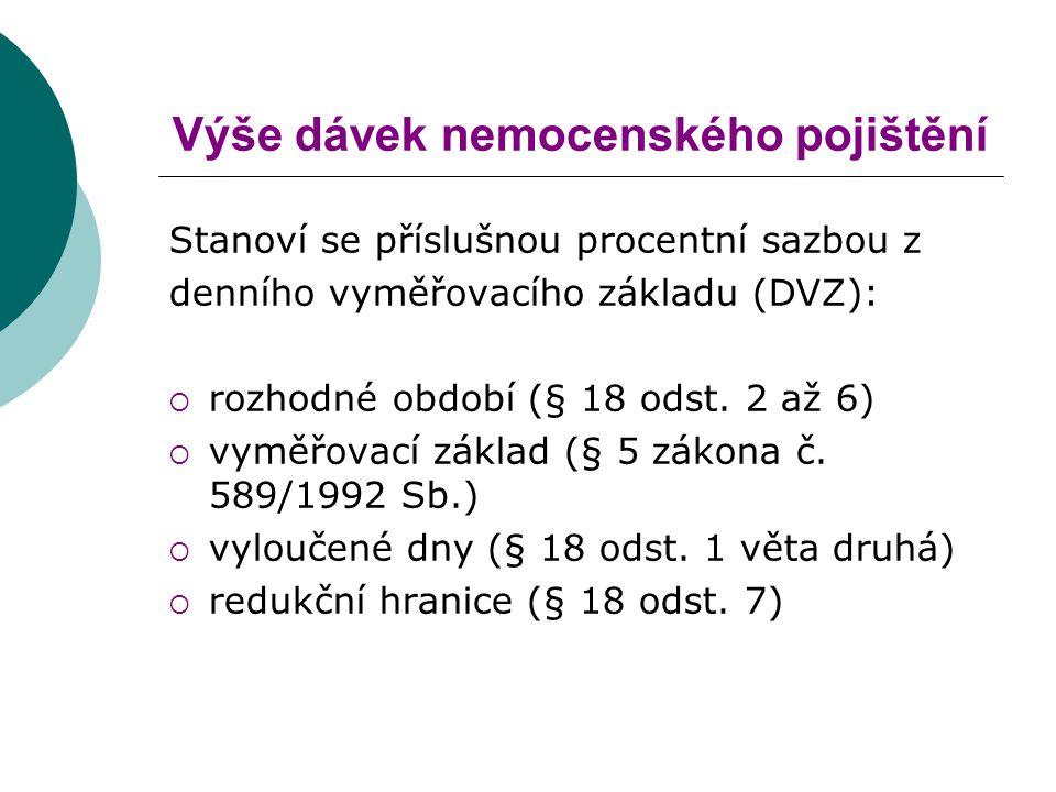 Výše dávek nemocenského pojištění Stanoví se příslušnou procentní sazbou z denního vyměřovacího základu (DVZ):  rozhodné období (§ 18 odst. 2 až 6) 