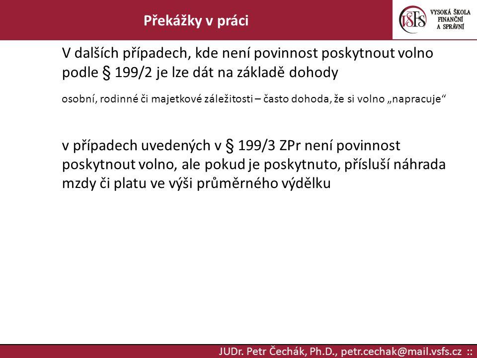 JUDr. Petr Čechák, Ph.D., petr.cechak@mail.vsfs.cz :: Překážky v práci V dalších případech, kde není povinnost poskytnout volno podle § 199/2 je lze d