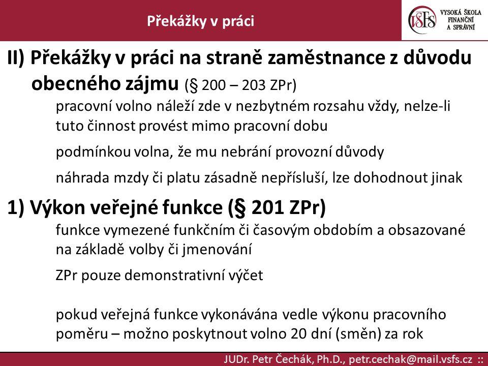 JUDr. Petr Čechák, Ph.D., petr.cechak@mail.vsfs.cz :: Překážky v práci II) Překážky v práci na straně zaměstnance z důvodu obecného zájmu (§ 200 – 203