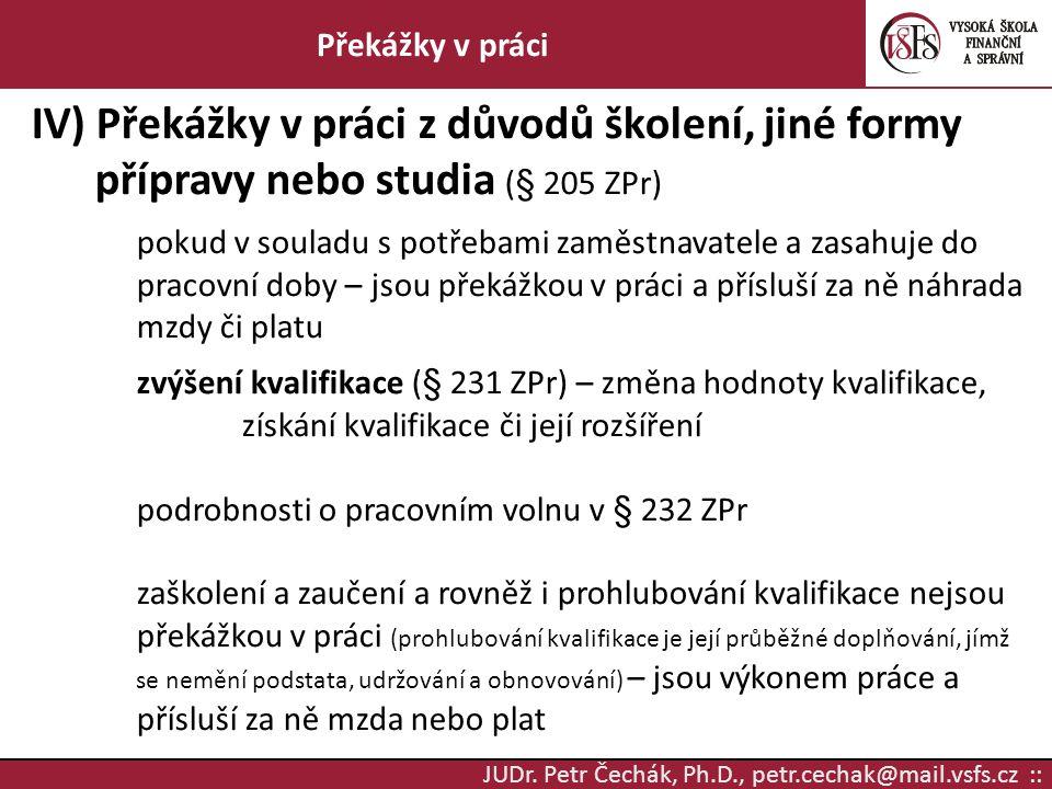 JUDr. Petr Čechák, Ph.D., petr.cechak@mail.vsfs.cz :: Překážky v práci IV) Překážky v práci z důvodů školení, jiné formy přípravy nebo studia (§ 205 Z