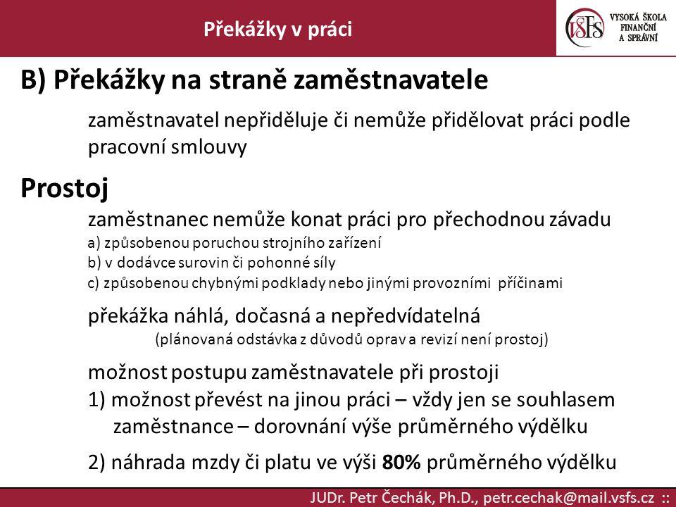 JUDr. Petr Čechák, Ph.D., petr.cechak@mail.vsfs.cz :: Překážky v práci B) Překážky na straně zaměstnavatele zaměstnavatel nepřiděluje či nemůže přiděl
