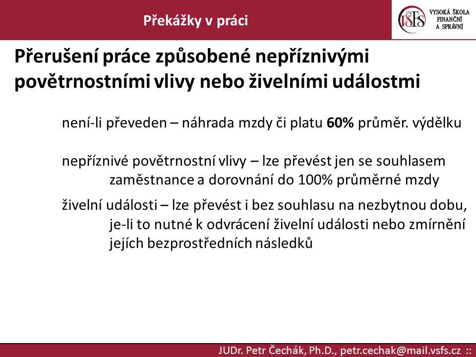 JUDr. Petr Čechák, Ph.D., petr.cechak@mail.vsfs.cz :: Překážky v práci Přerušení práce způsobené nepříznivými povětrnostními vlivy nebo živelními udál