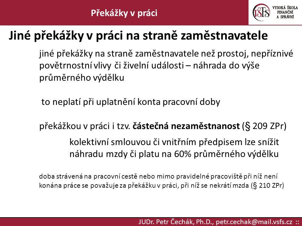 JUDr. Petr Čechák, Ph.D., petr.cechak@mail.vsfs.cz :: Překážky v práci Jiné překážky v práci na straně zaměstnavatele jiné překážky na straně zaměstna