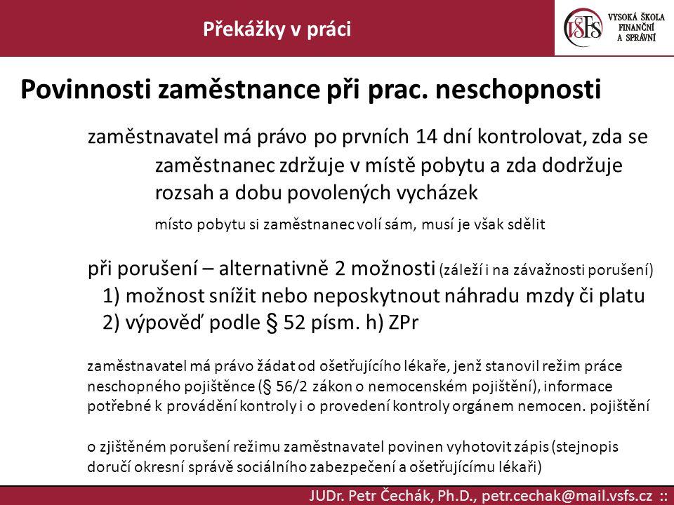 JUDr. Petr Čechák, Ph.D., petr.cechak@mail.vsfs.cz :: Překážky v práci Povinnosti zaměstnance při prac. neschopnosti zaměstnavatel má právo po prvních