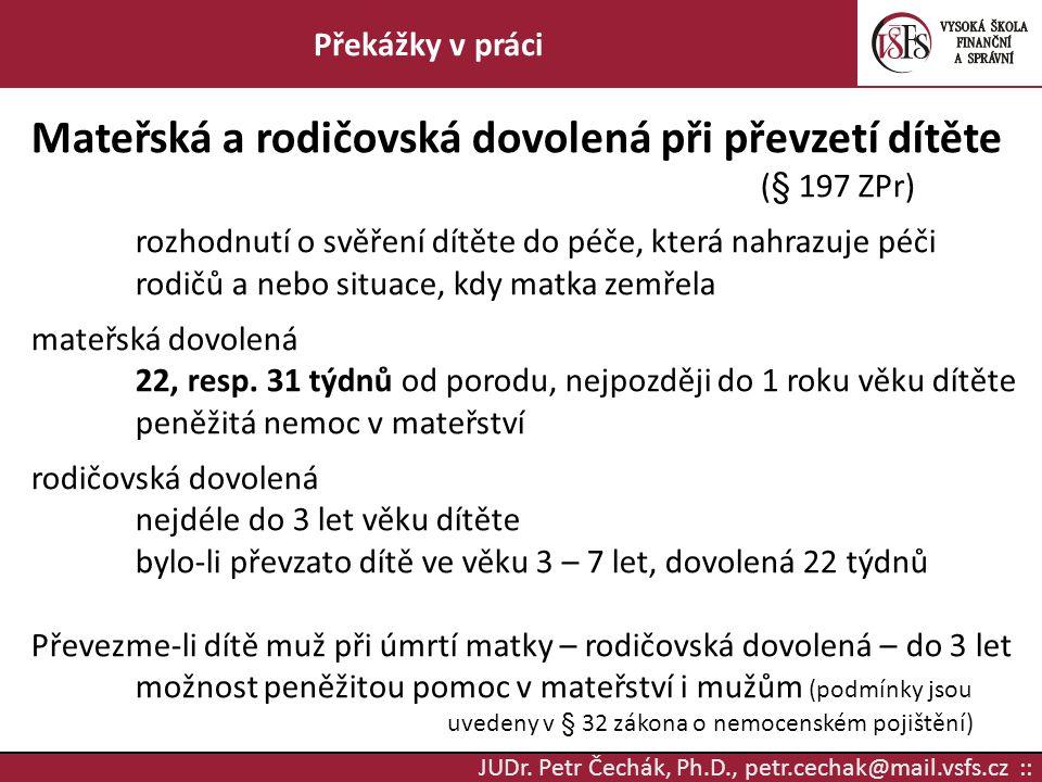 JUDr. Petr Čechák, Ph.D., petr.cechak@mail.vsfs.cz :: Překážky v práci Mateřská a rodičovská dovolená při převzetí dítěte (§ 197 ZPr) rozhodnutí o svě