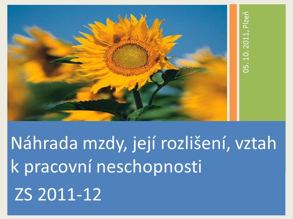 Náhrada mzdy, její rozlišení, vztah k pracovní neschopnosti ZS 2011-12 05. 10. 2011, Plzeň