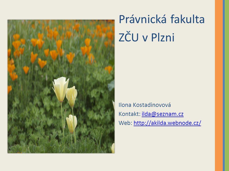 Právnická fakulta ZČU v Plzni Ilona Kostadinovová Kontakt: ilda@seznam.czilda@seznam.cz Web: http://akilda.webnode.cz/http://akilda.webnode.cz/