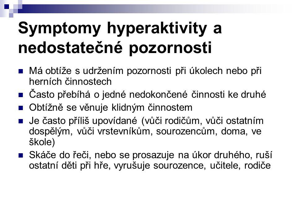 Symptomy hyperaktivity a nedostatečné pozornosti Má obtíže s udržením pozornosti při úkolech nebo při herních činnostech Často přebíhá o jedné nedokon
