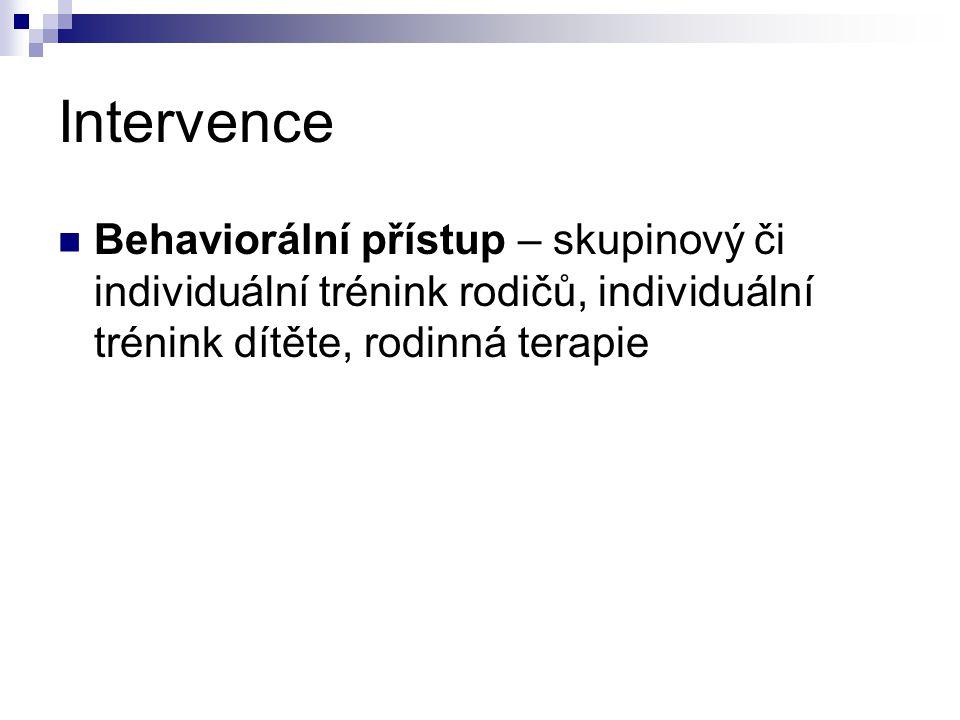 Intervence Behaviorální přístup – skupinový či individuální trénink rodičů, individuální trénink dítěte, rodinná terapie