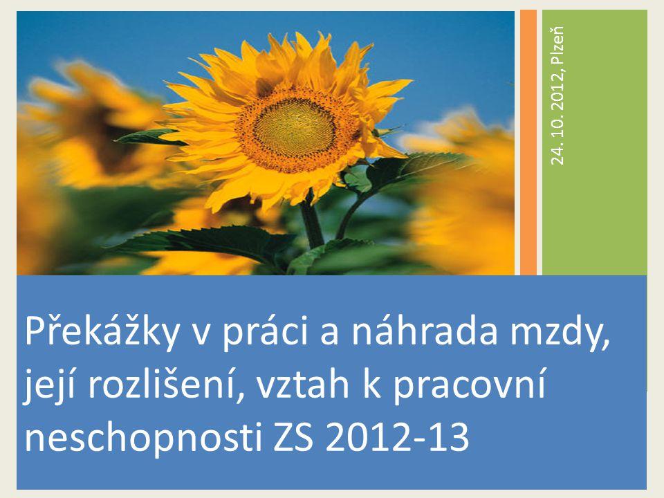 Překážky v práci a náhrada mzdy, její rozlišení, vztah k pracovní neschopnosti ZS 2012-13 24. 10. 2012, Plzeň