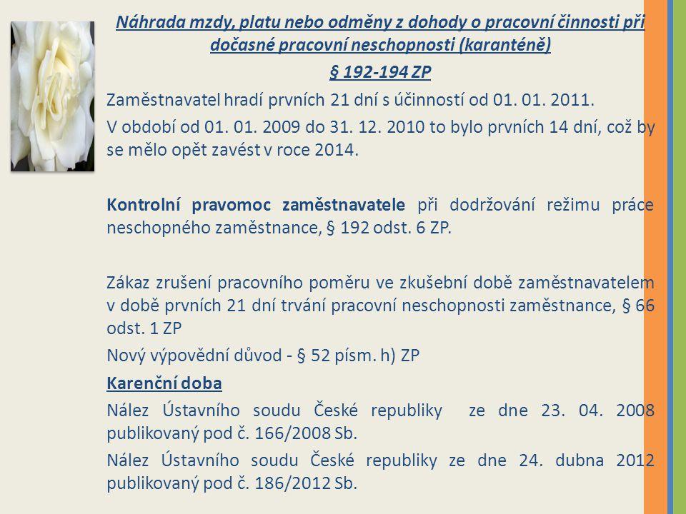 Náhrada mzdy, platu nebo odměny z dohody o pracovní činnosti při dočasné pracovní neschopnosti (karanténě) § 192-194 ZP Zaměstnavatel hradí prvních 21