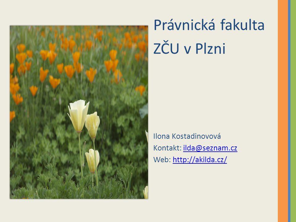 Právnická fakulta ZČU v Plzni Ilona Kostadinovová Kontakt: ilda@seznam.czilda@seznam.cz Web: http://akilda.cz/http://akilda.cz/