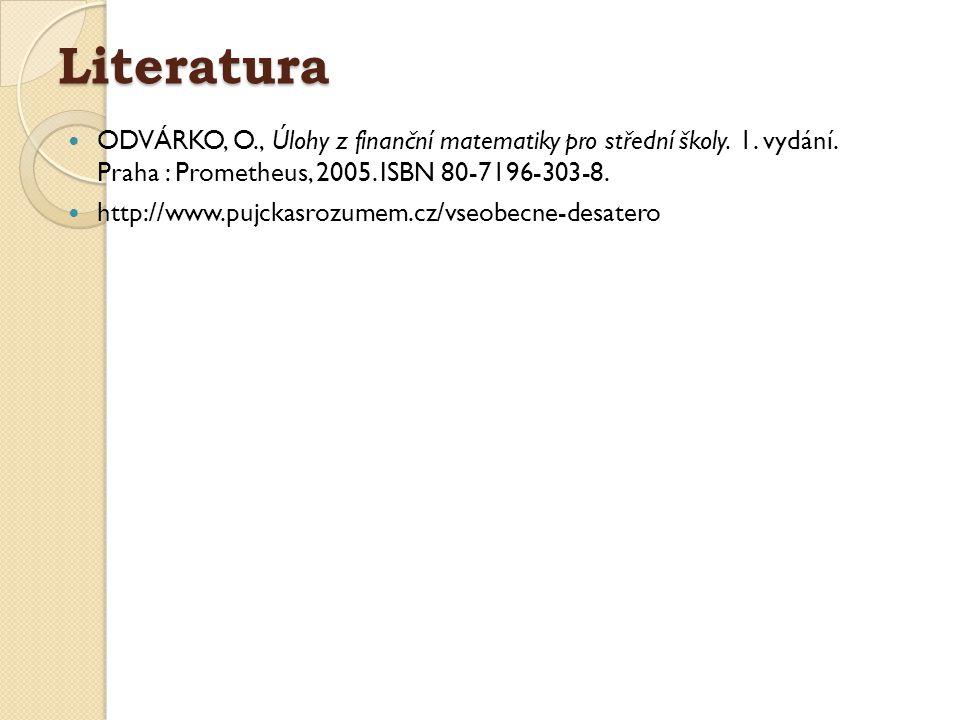 Literatura ODVÁRKO, O., Úlohy z finanční matematiky pro střední školy. 1. vydání. Praha : Prometheus, 2005. ISBN 80-7196-303-8. http://www.pujckasrozu
