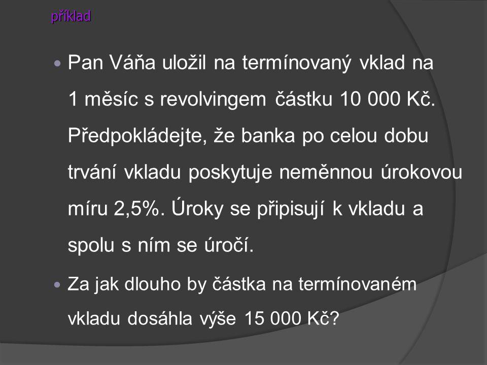 Pan Váňa uložil na termínovaný vklad na 1 měsíc s revolvingem částku 10 000 Kč. Předpokládejte, že banka po celou dobu trvání vkladu poskytuje neměnno