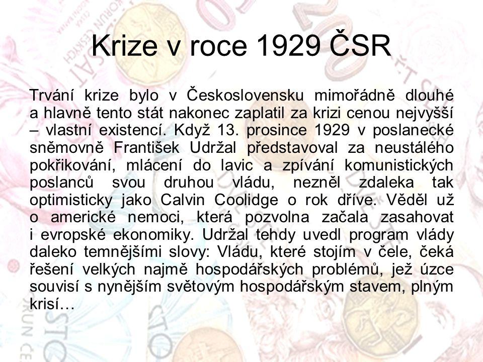 Trvání krize bylo v Československu mimořádně dlouhé a hlavně tento stát nakonec zaplatil za krizi cenou nejvyšší – vlastní existencí. Když 13. prosinc